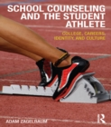School Counseling and the Student Athlete : College, Careers, Identity, and Culture - eBook
