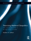 Theorizing Medieval Geopolitics : War and World Order in the Age of the Crusades - eBook