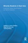 Minority Students in East Asia : Government Policies, School Practices and Teacher Responses - eBook