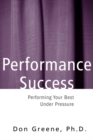 Performance Success : Performing Your Best Under Pressure - eBook