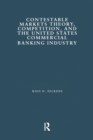 Contestable Markets Theory, Competition, and the United States Commercial Banking Industry - eBook