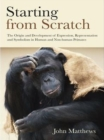 Starting from Scratch : The Origin and Development of Expression, Representation and Symbolism in Human and Non-Human Primates - eBook