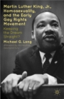 Martin Luther King Jr., Homosexuality, and the Early Gay Rights Movement : Keeping the Dream Straight? - eBook