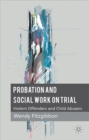 Probation and Social Work on Trial : Violent Offenders and Child Abusers - Book
