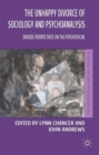 The Unhappy Divorce of Sociology and Psychoanalysis : Diverse Perspectives on the Psychosocial - Book