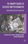 The Unhappy Divorce of Sociology and Psychoanalysis : Diverse Perspectives on the Psychosocial - eBook