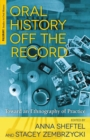 Oral History Off the Record : Toward an Ethnography of Practice - Book