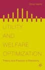 Utility and Welfare Optimization : Theory and Practice in Electricity - Book