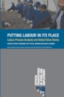 Putting Labour in its Place : Labour Process Analysis and Global Value Chains - eBook