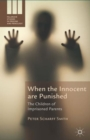When the Innocent are Punished : The Children of Imprisoned Parents - Book