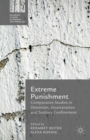 Extreme Punishment : Comparative Studies in Detention, Incarceration and Solitary Confinement - eBook