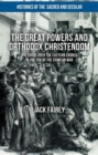 The Great Powers and Orthodox Christendom : The Crisis Over the Eastern Church in the Era of the Crimean War - Book