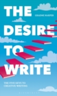 The Desire to Write : The Five Keys to Creative Writing - Book