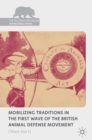 Mobilizing Traditions in the First Wave of the British Animal Defense Movement - Book