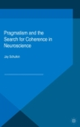 Pragmatism and the Search for Coherence in Neuroscience - eBook