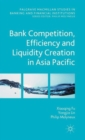 Bank Competition, Efficiency and Liquidity Creation in Asia Pacific - Book