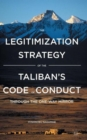 The Legitimization Strategy of the Taliban's Code of Conduct : Through the One-Way Mirror - Book