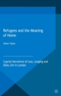 Refugees and the Meaning of Home : Cypriot Narratives of Loss, Longing and Daily Life in London - eBook