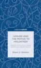 Leisure and the Motive to Volunteer: Theories of Serious, Casual, and Project-Based Leisure - Book