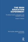 The Irish Education Experiment : The National System of Education in the Nineteenth Century - Book
