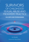 Survivors of Childhood Sexual Abuse and Midwifery Practice : CSA, Birth and Powerlessness - eBook