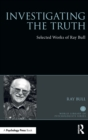 Investigating the Truth : Selected Works of Ray Bull - Book