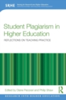 Student Plagiarism in Higher Education : Reflections on Teaching Practice - Book