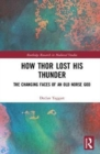 How Thor Lost His Thunder : The Changing Faces of an Old Norse God - Book