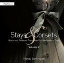 Stays and Corsets Volume 2 : Historical Patterns Translated for the Modern Body - Book