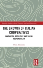 The Growth of Italian Cooperatives : Innovation, Resilience and Social Responsibility - Book