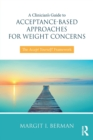 A Clinician's Guide to Acceptance-Based Approaches for Weight Concerns : The Accept Yourself! Framework - Book