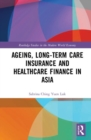 Ageing, Long-term Care Insurance and Healthcare Finance in Asia - Book