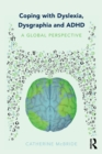 Coping with Dyslexia, Dysgraphia and ADHD : A Global Perspective - Book