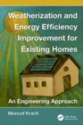 Weatherization and Energy Efficiency Improvement for Existing Homes : An Engineering Approach - Book