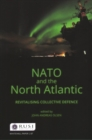 NATO and the North Atlantic : Revitalising Collective Defence - Book