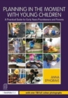 Planning in the Moment with Young Children : A Practical Guide for Early Years Practitioners and Parents - Book