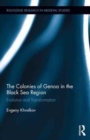 The Colonies of Genoa in the Black Sea Region : Evolution and Transformation - Book
