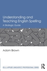 Understanding and Teaching English Spelling : A Strategic Guide - Book