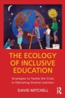 The Ecology of Inclusive Education : Strategies to Tackle the Crisis in Educating Diverse Learners - Book