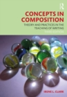 Concepts in Composition : Theory and Practices in the Teaching of Writing - Book