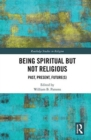 Being Spiritual but Not Religious : Past, Present, Future(s) - Book