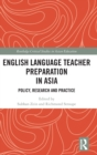 English Language Teacher Preparation in Asia : Policy, Research and Practice - Book