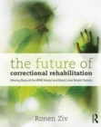 The Future of Correctional Rehabilitation : Moving Beyond the RNR Model and Good Lives Model Debate - Book
