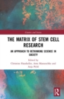The Matrix of Stem Cell Research : An Approach to Rethinking Science in Society - Book