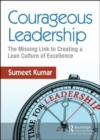 Courageous Leadership : The Missing Link to Creating a Lean Culture of Excellence - Book