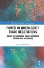 Power in North-South Trade Negotiations : Making the European Union's Economic Partnership Agreements - Book