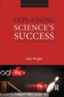 Explaining Science's Success : Understanding How Scientific Knowledge Works - Book