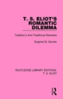 T. S. Eliot's Romantic Dilemma : Tradition's Anti-Traditional Elements - Book