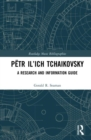 Petr Il'ich Tchaikovsky : A Research and Information Guide - Book
