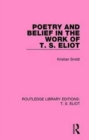 Poetry and Belief in the Work of T. S. Eliot - Book